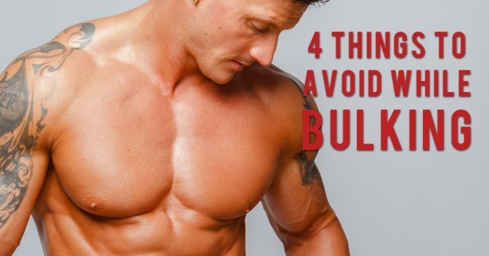 4 things to avoid while bulking